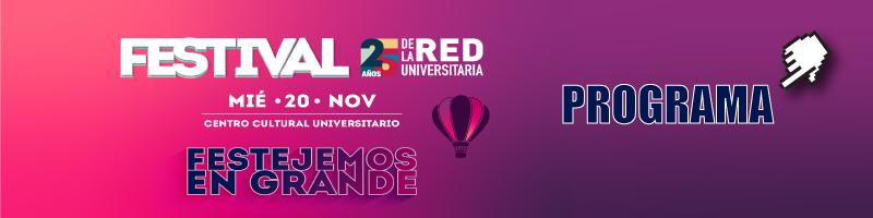 Festival 25 años de la red universitaria el próximo 20 de noviembre, consulta el programa.