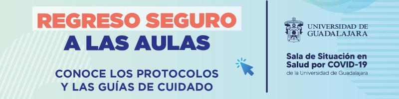 Regreso seguro a clases, conoce los protocolos y las guías de cuidado, en http://regresoseguro.udg.mx/